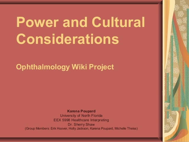 Power and CulturalConsiderationsOphthalmology Wiki Project                            Karena Poupard                      ...