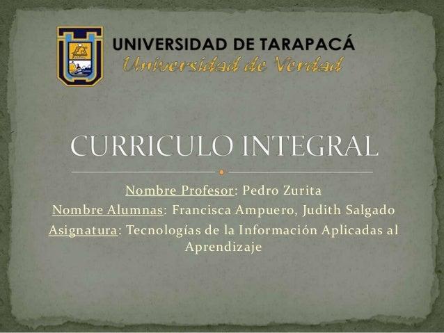 Nombre Profesor: Pedro Zurita Nombre Alumnas: Francisca Ampuero, Judith Salgado Asignatura: Tecnologías de la Información ...