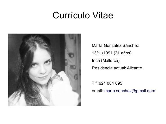 Currículo Vitae         Marta González Sánchez         13/11/1991 (21 años)         Inca (Mallorca)         Residencia act...