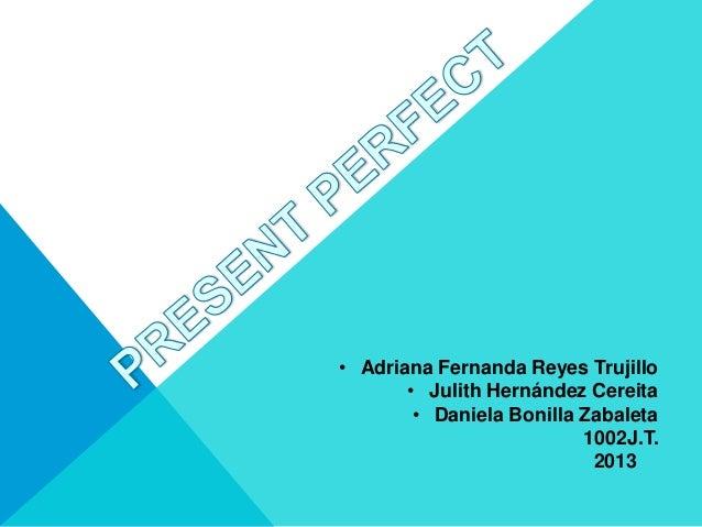 • Adriana Fernanda Reyes Trujillo       • Julith Hernández Cereita        • Daniela Bonilla Zabaleta                      ...
