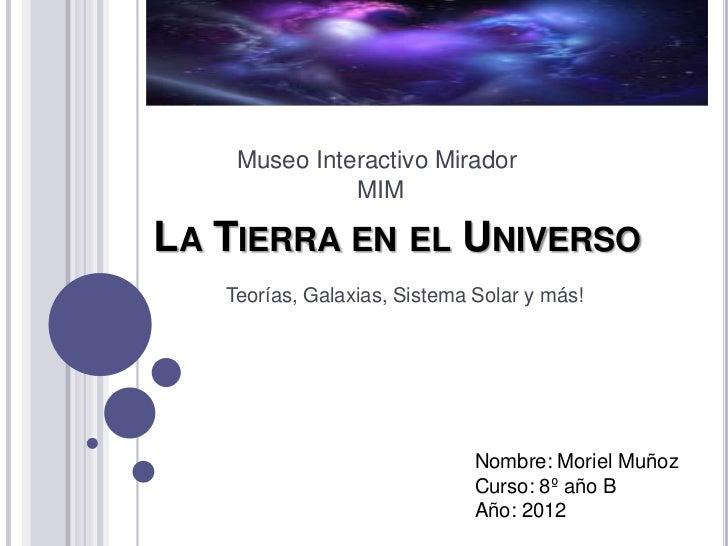 Museo Interactivo Mirador              MIMLA TIERRA EN EL UNIVERSO   Teorías, Galaxias, Sistema Solar y más!              ...