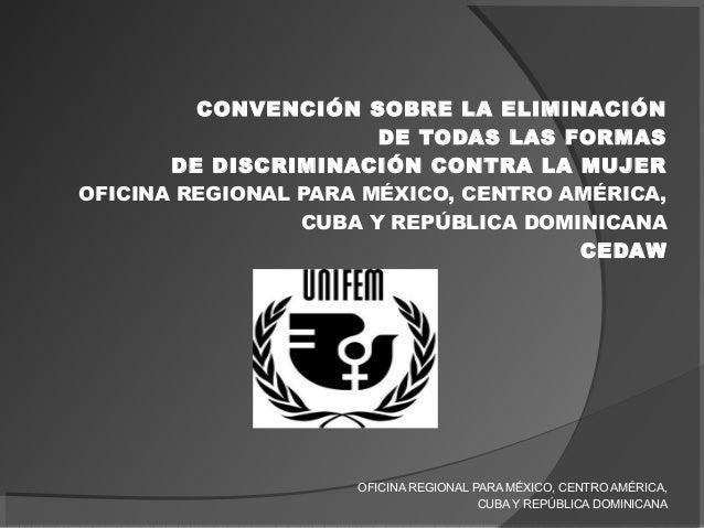 CONVENCIÓN SOBRE LA ELIMINACIÓN DE TODAS LAS FORMAS DE DISCRIMINACIÓN CONTRA LA MUJER OFICINA REGIONAL PARA MÉXICO, CENTRO...