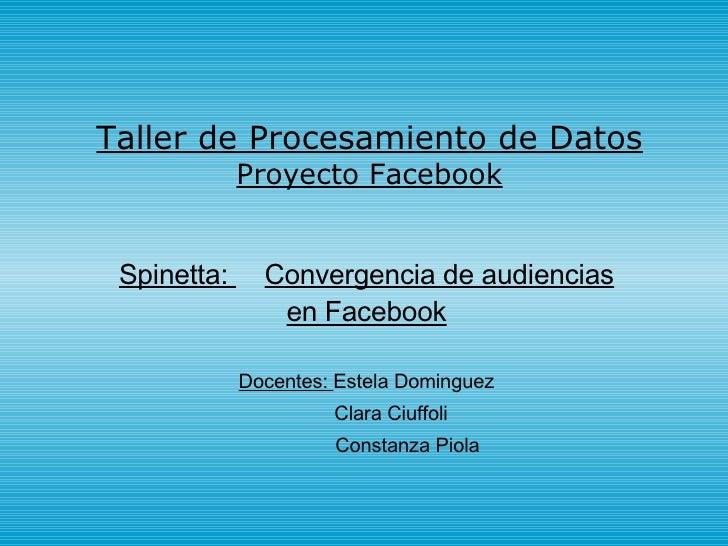Taller de Procesamiento de Datos Proyecto Facebook Spinetta:  Convergencia de audiencias en Facebook Docentes:  Estela Dom...