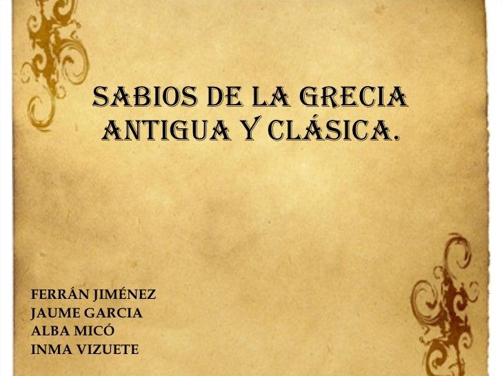 Sabios de la Grecia antigua y clásica. FERRÁN JIMÉNEZ JAUME GARCIA ALBA MICÓ  INMA VIZUETE