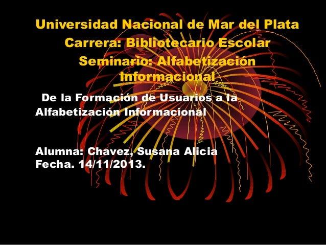 Universidad Nacional de Mar del Plata Carrera: Bibliotecario Escolar Seminario: Alfabetización Informacional De la Formaci...