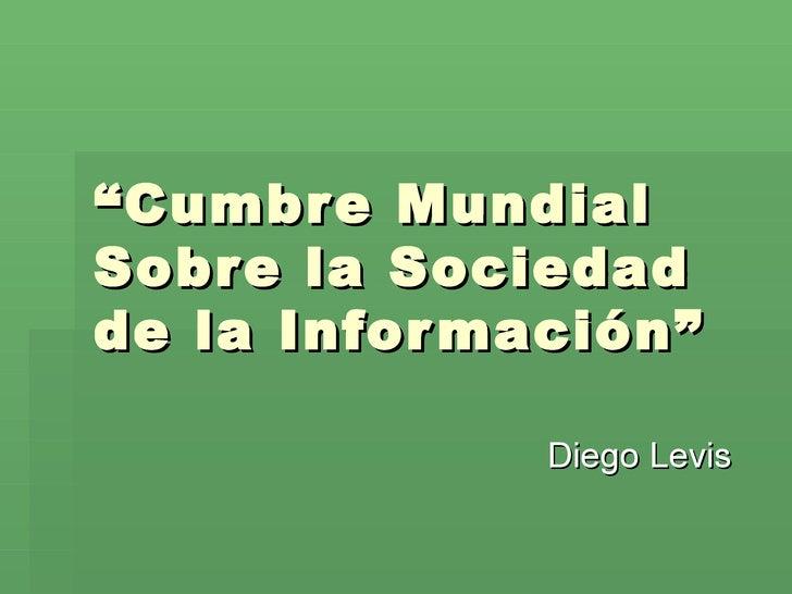 """"""" Cumbre Mundial Sobre la Sociedad de la Información"""" Diego Levis"""