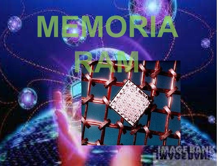 MEMORIA RAMLa memoria principal o RAM (Random Access Memory, Memoria de Acceso Aleatorio) esdonde el computador guarda los...