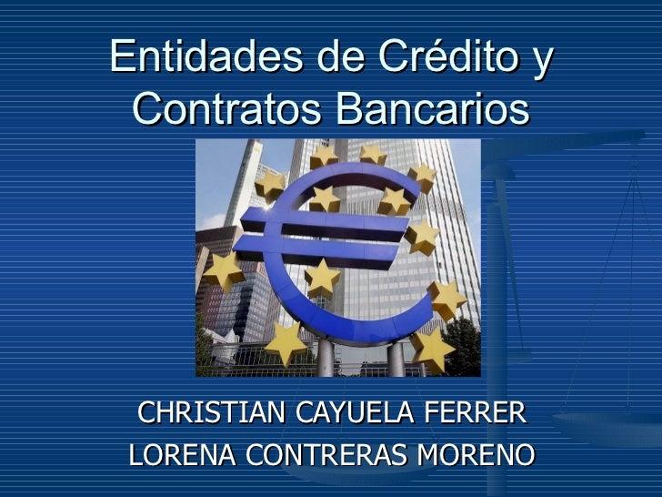 Entidades de Crédito y Contratos Bancarios CHRISTIAN CAYUELA FERRER LORENA CONTRERAS MORENO