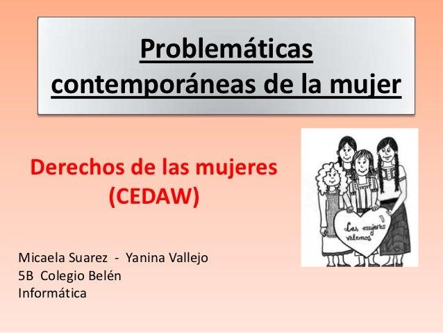 Problemáticas     contemporáneas de la mujer Derechos de las mujeres       (CEDAW)Micaela Suarez - Yanina Vallejo5B Colegi...