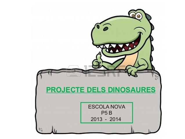 ESCOLA NOVA P5 B 2013 - 2014 PROJECTE DELS DINOSAURES