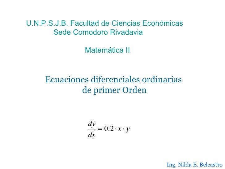 Ecuaciones diferenciales ordinarias  de primer Orden U.N.P.S.J.B. Facultad de Ciencias Económicas Sede Comodoro Rivadavia ...