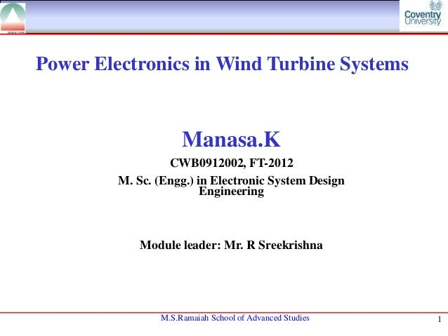 Power Electronics in Wind Turbine Systems  Manasa.K CWB0912002, FT-2012 M. Sc. (Engg.) in Electronic System Design Enginee...