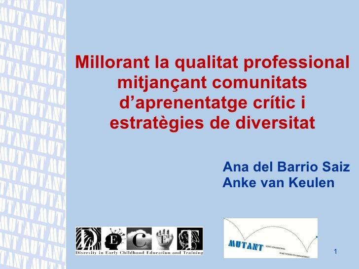Millorant la qualitat professional mitjançant comunitats d'aprenentatge crític i estratègies de diversitat       Ana del B...