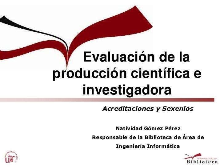 Seminario CIDI. 07. Evaluación de la Producción Científica. Índices de Impacto. Acreditaciones y sexenios Natividad Gómez Pérez