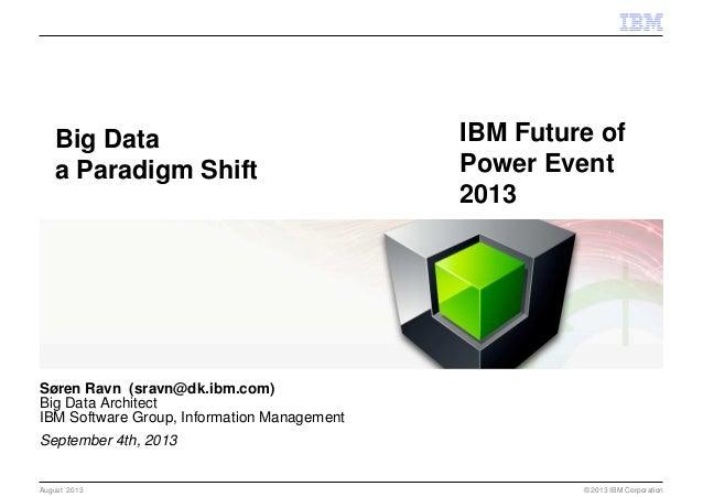© 2013 IBM Corporation Søren Ravn (sravn@dk.ibm.com) Big Data Architect IBM Software Group, Information Management Septemb...