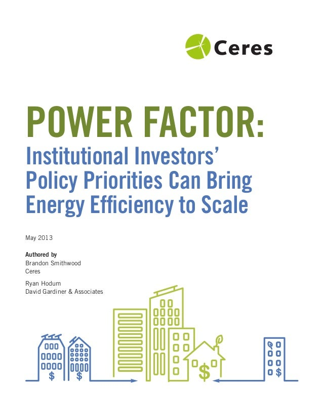 Power Factor:Institutional Investors'Policy Priorities can Bringenergy efficiency to ScaleMay 2013Authored byBrandon Smithw...