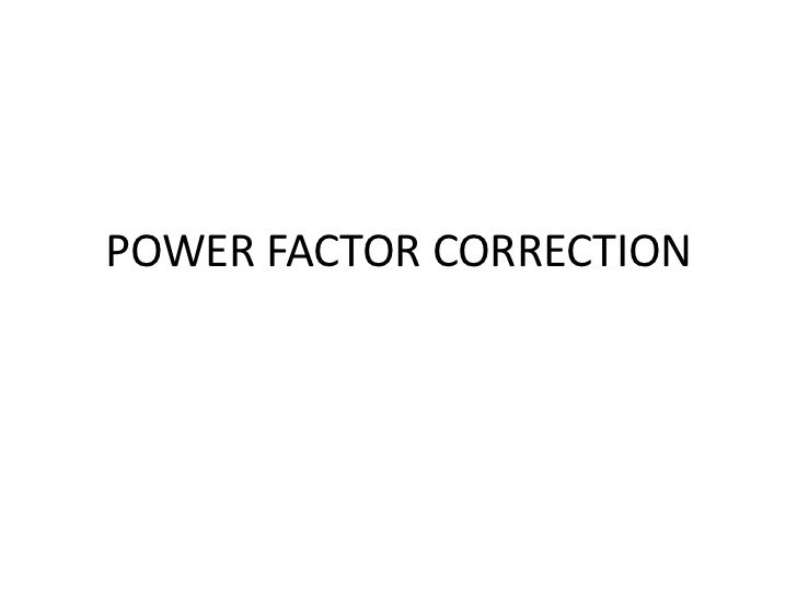POWER FACTOR CORRECTION<br />