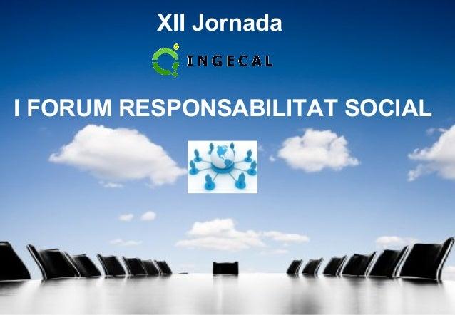 XII Jornada Ingecal. I Fòrum Responsabilitat Social