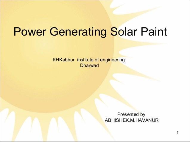 Power Generating Solar Paint Presented by ABHISHEK.M.HAVANUR 1 KHKabbur institute of engineering Dharwad