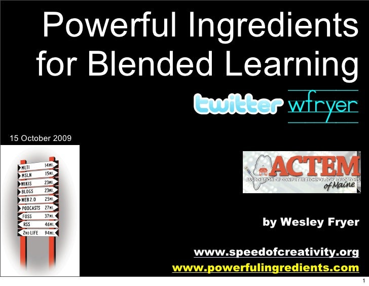 Powerful Ingredients       for Blended Learning                       wfryer 15 October 2009                              ...
