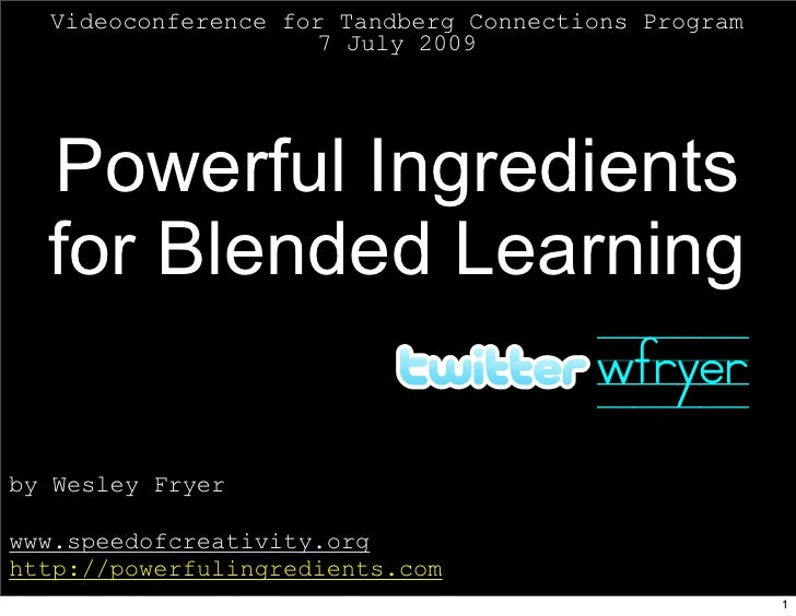 Videoconference for Tandberg Connections Program                     7 July 2009       Powerful Ingredients   for Blended ...