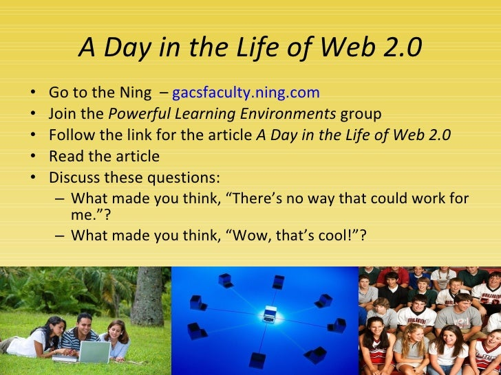 A Day in the Life of Web 2.0 <ul><li>Go to the Ning  –  gacsfaculty.ning.com </li></ul><ul><li>Join the  Powerful Learning...