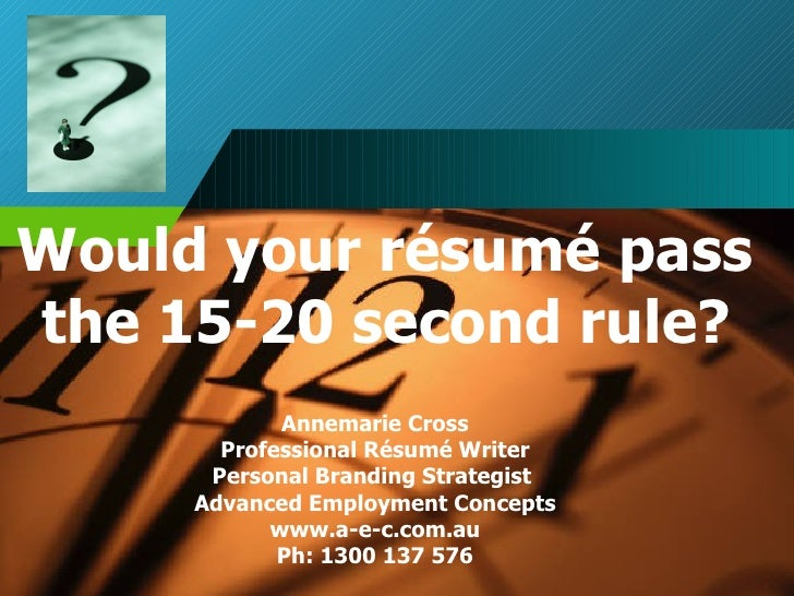 Would your résumé pass  the 15-20 second rule?   Annemarie Cross Professional Résumé Writer Personal Branding Strategist  ...