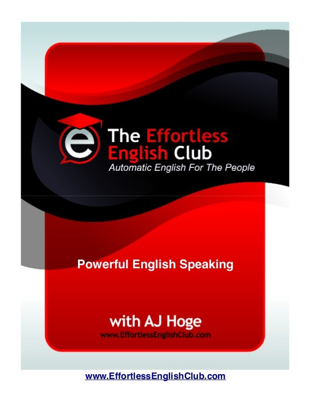 www.EffortlessEnglishClub.com Powerful English Speaking