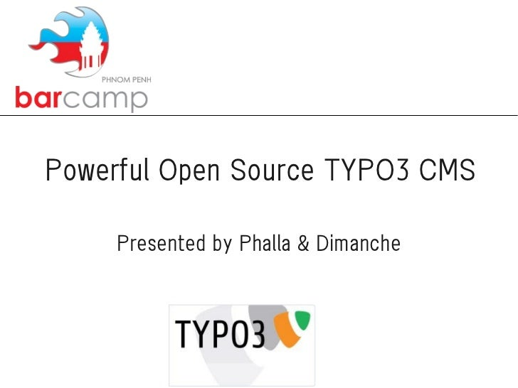 Powerful Open Source TYPO3 CMS     Presented by Phalla & Dimanche