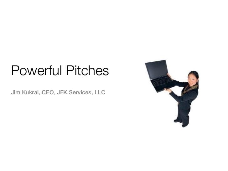 Powerful PitchesJim Kukral, CEO, JFK Services, LLC