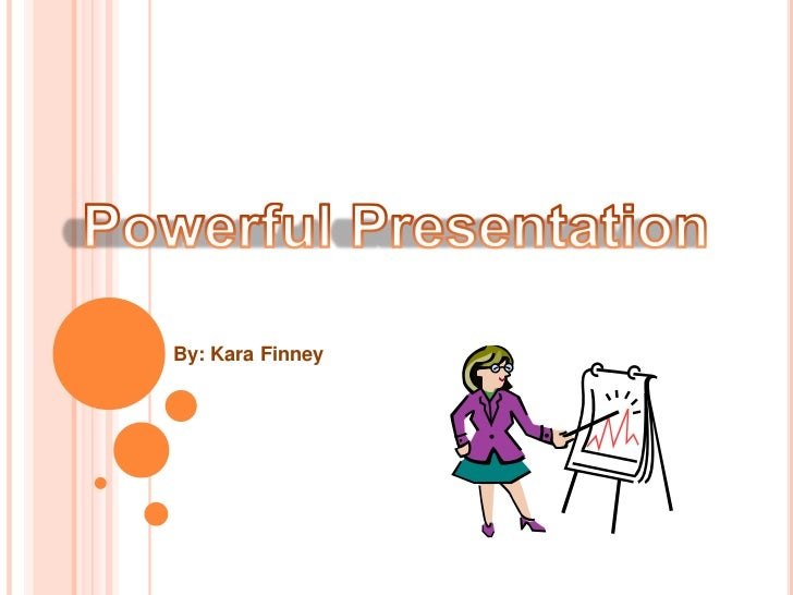 PowerfulPresentation<br />By: Kara Finney<br />