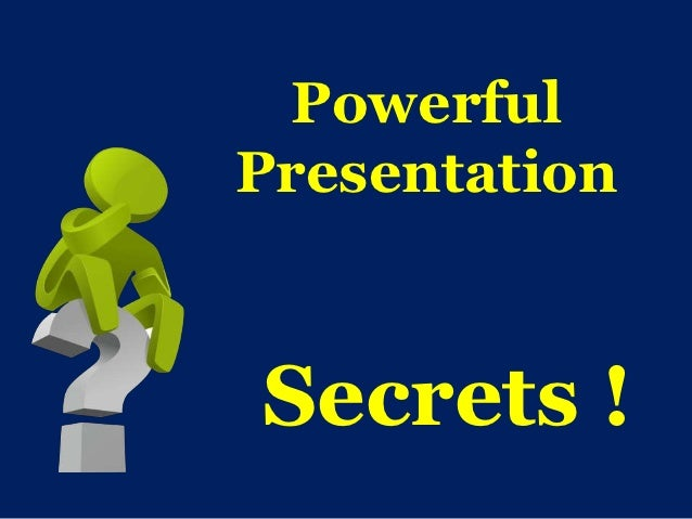 Powerful presentation secrets