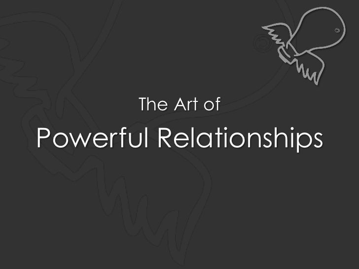 The Art ofPowerful Relationships