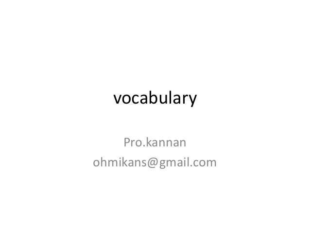 vocabulary    Pro.kannanohmikans@gmail.com