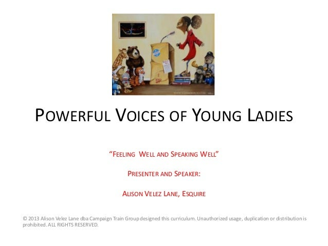 Powerful Voices of Young Ladies: Feeling Well and Speaking Womenng ladies  feeling well and speaking well  may 2013
