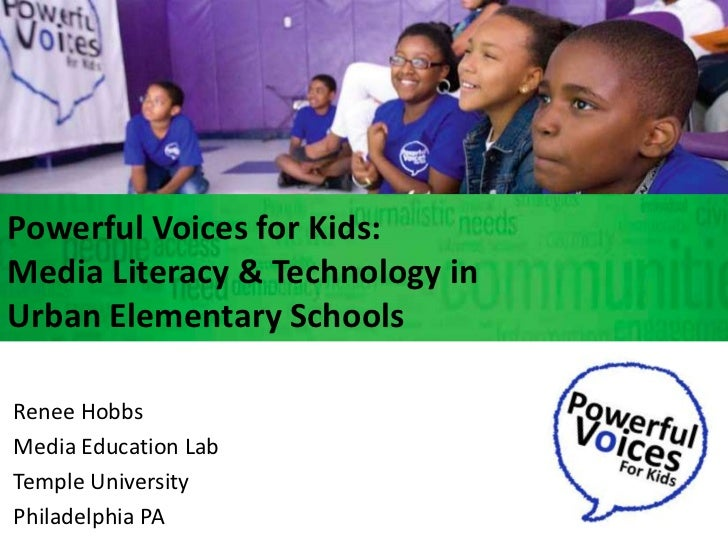 Powerful Voices for Kids: <br />Media Literacy & Technology in <br />Urban Elementary Schools<br />Renee Hobbs<br />Media ...