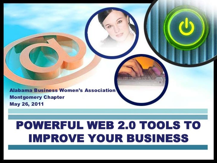 Alabama Business Women's Association<br />Montgomery Chapter<br />May 26, 2011<br />Powerful Web 2.0 Tools to Improve Your...