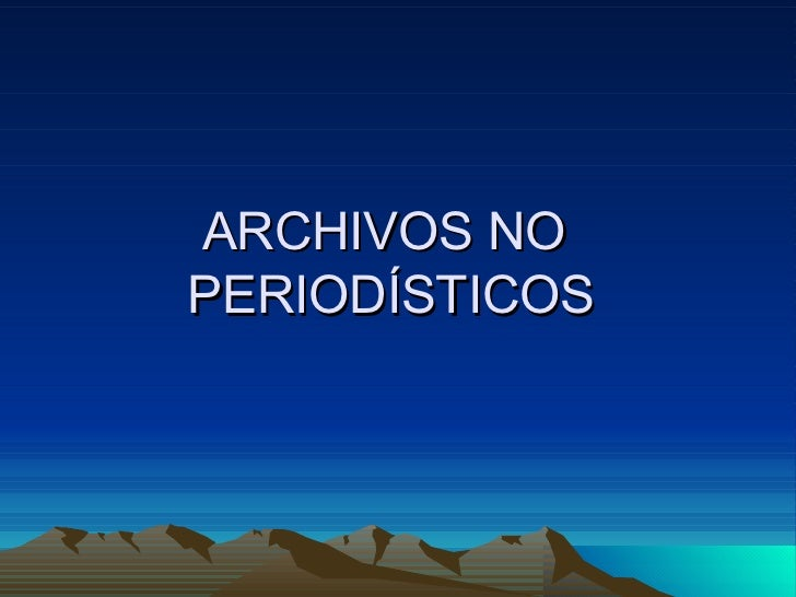 ARCHIVOS NO  PERIODÍSTICOS