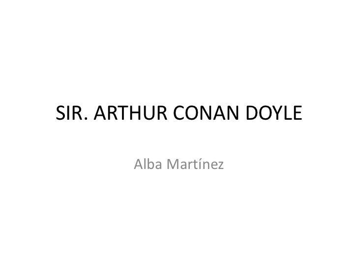 SIR. ARTHUR CONAN DOYLE       Alba Martínez