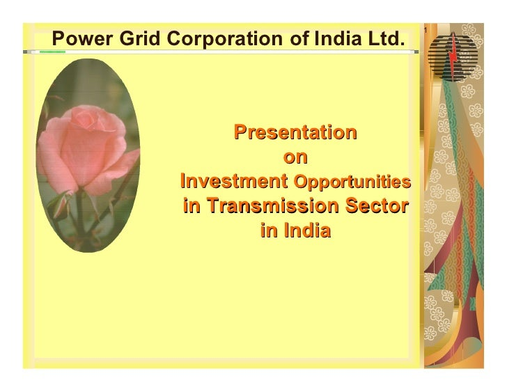1Power Grid Corporation of India Ltd.                   Presentation                        on             Investment Oppo...