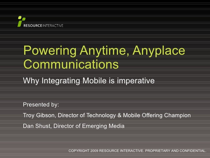 Powering Anytime, Anyplace Communications Why Integrating Mobile is imperative Presented by: Troy Gibson, Director of Tech...