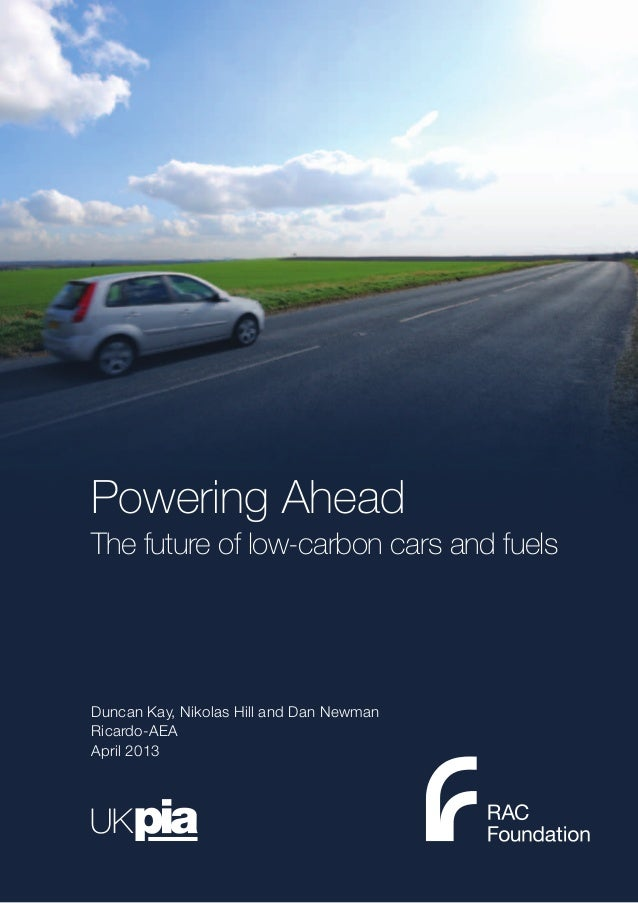 Powering AheadThe future of low-carbon cars and fuelsDuncan Kay, Nikolas Hill and Dan NewmanRicardo-AEAApril 2013