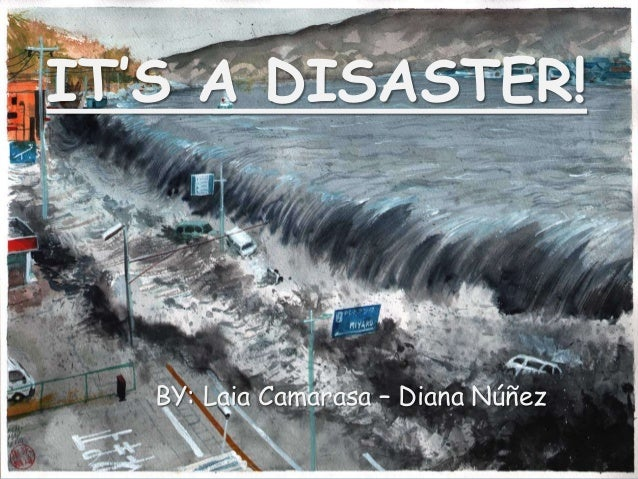 IT'S A DISASTER! BY: Laia Camarasa – Diana Núñez