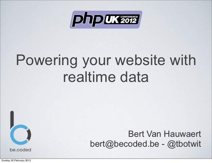 Powering your website with                 realtime data                                  Bert Van Hauwaert               ...