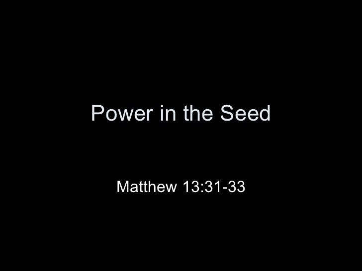 Power in the Seed Matthew 13:31-33