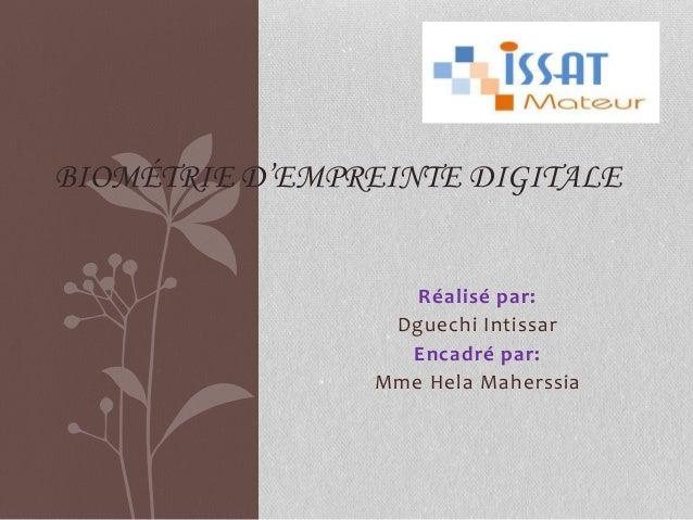 Réalisé par: Dguechi Intissar Encadré par: Mme Hela Maherssia BIOMÉTRIE D'EMPREINTE DIGITALE