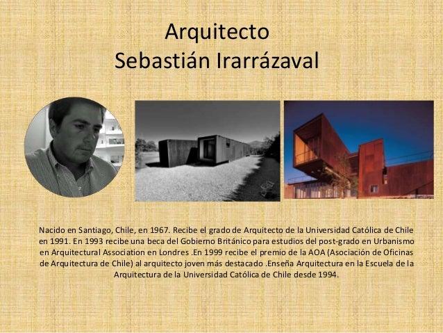 ArquitectoSebastián IrarrázavalNacido en Santiago, Chile, en 1967. Recibe el grado de Arquitecto de la Universidad Católic...