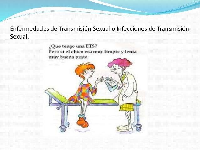 Enfermedades de Transmisión Sexual o Infecciones de Transmisión Sexual.
