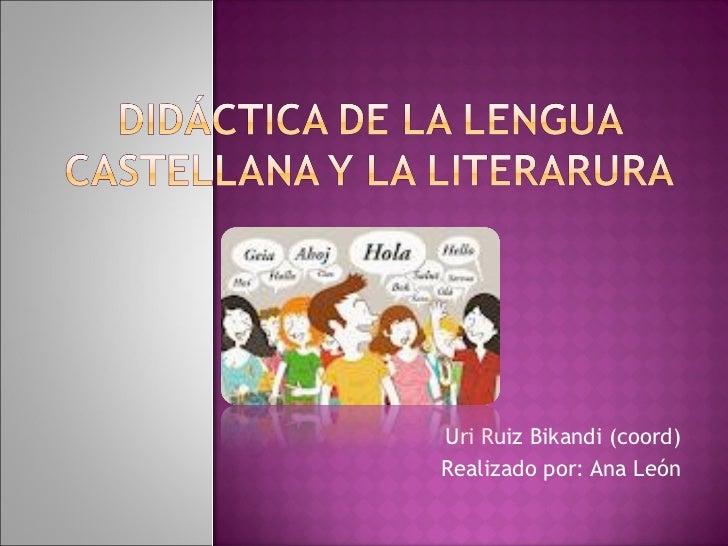 Uri Ruiz Bikandi (coord) Realizado por: Ana León
