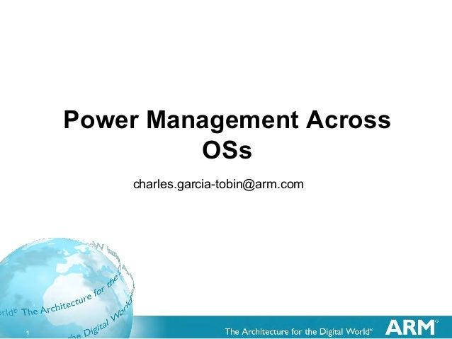 1 Power Management Across OSs charles.garcia-tobin@arm.com